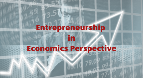 Entrepreneurship Definition in Economics Perspective